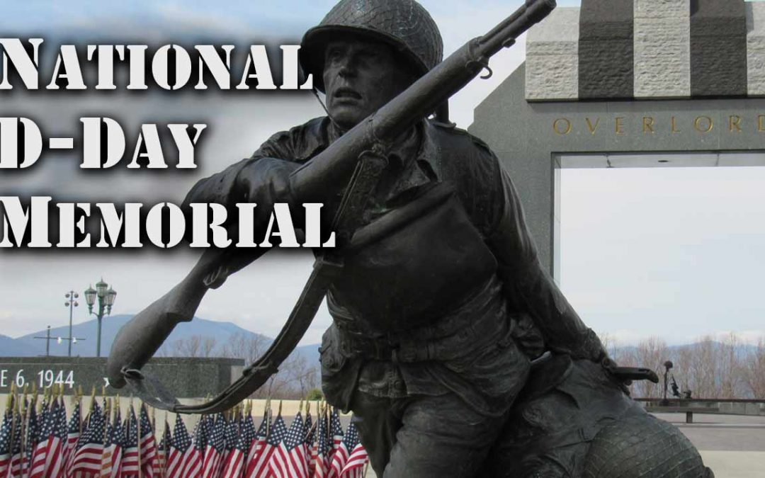 The National D-Day Memorial – Invasion of Normandy 77th Anniversary